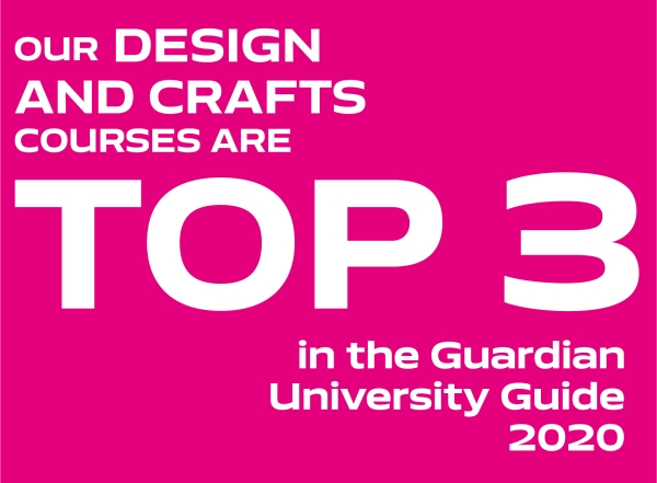 Our Design and crafts courses are top 3 in the Guardian University Guide 2020