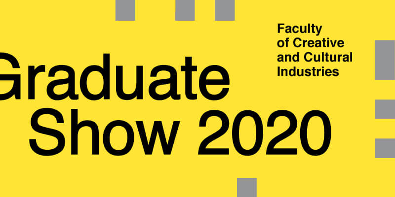 Yellow and grey block ident for Faculty of Creative and Cultural Industries Graduate Show 2020, with black text reading 'Graduate Show 2020' in large centre-left and 'Faculty of Creative and Cultural Industries' in small at top right